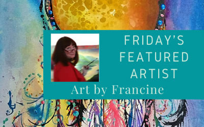 Friday's Featured Artist Art by Francine