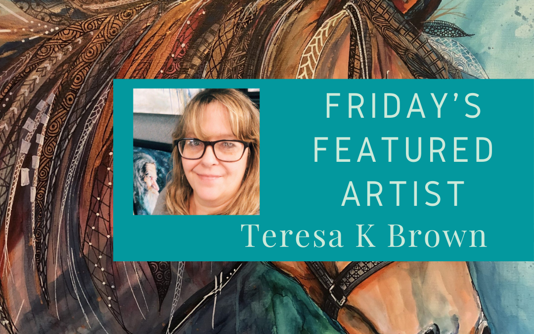 Friday's Featured Artist Teresa K Brown
