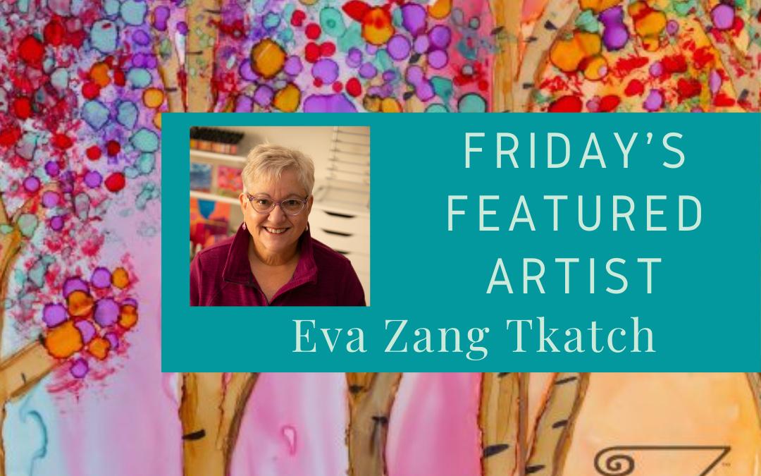 Friday's Featured Artist Eva Zang Tkatch