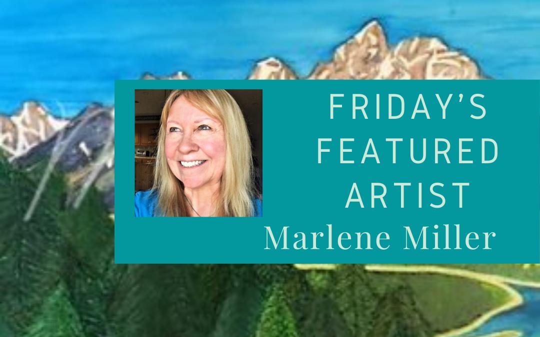 Friday's Featured Artist Marlene Miller